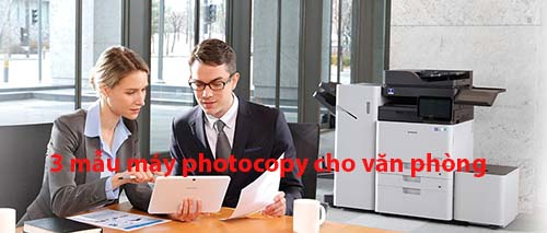 3 mẫu máy photocopy thích hợp cho văn phòng